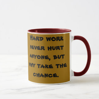 Hard work never hurt anyone, but why take the c... mug