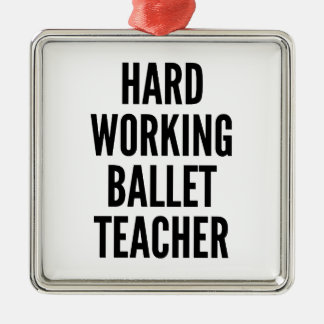 Hard Working Ballet Teacher Metal Ornament