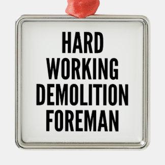 Hard Working Demolition Foreman Metal Ornament