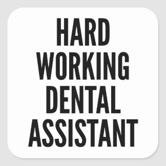 Hard Working Dental Assistant Square Sticker