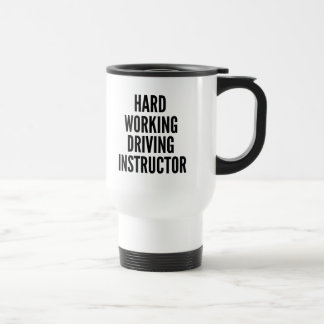 Hard Working Driving Instructor Stainless Steel Travel Mug