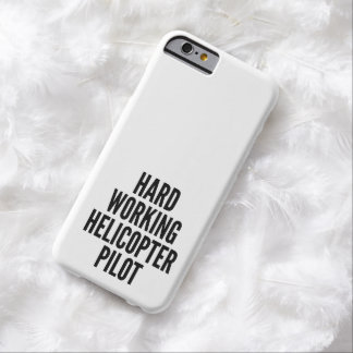 Hard Working Helicopter Pilot Barely There iPhone 6 Case