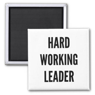 Hard Working Leader Square Magnet