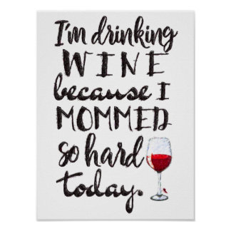 Hard working mom needs wine - funny poster
