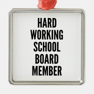 Hard Working School Board Member Metal Ornament