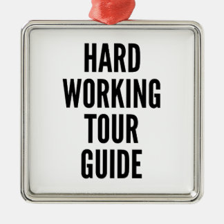 Hard Working Tour Guide Metal Ornament