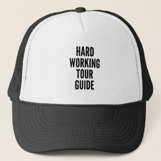 Hard Working Tour Guide Trucker Hat