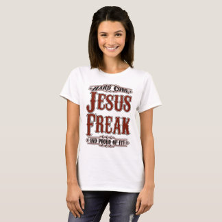 Hardcore Jesus Freak and Proud of It Shirt