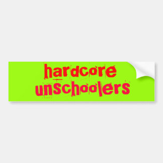 hardcore unschoolers - Customized Bumper Sticker