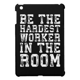 Hardest Worker In The Room - Inspirational Cover For The iPad Mini