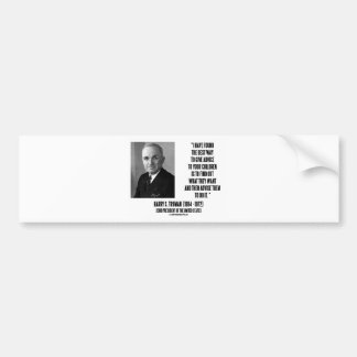 Harry Truman Best Way Give Advice To Your Children Car Bumper Sticker