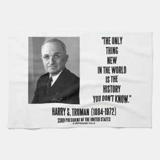 Harry Truman Only Thing New History You Don't Know Tea Towel