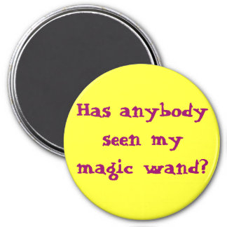 Has anybody seen my magic wand? 7.5 cm round magnet
