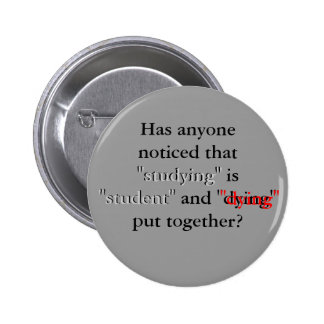 """Has anyone noticed that """"studying"""" is """"student"""" 6 cm round badge"""
