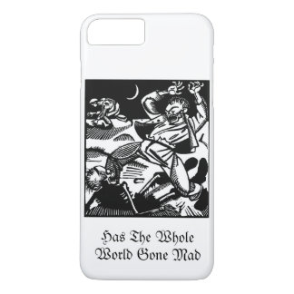 Has the Whole World Gone Mad iPhone 7 Plus Case