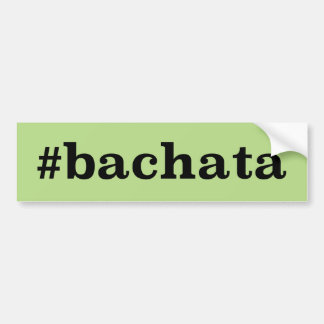 Hashtag Bachata Bumper Sticker