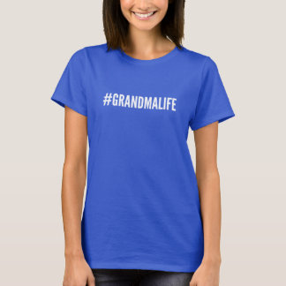 Hashtag Grandma Life T-Shirt (#GRANDMALIFE)