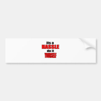HASSLE doityourself annoying work boss task skippi Bumper Sticker