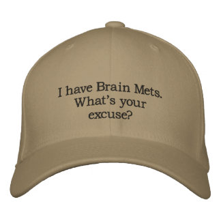 HAT: I have Brain Mets.  What's your excuse? Embroidered Hats