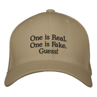 hat: One is Real.  One is Fake.  Guess! Embroidered Hat