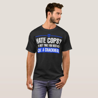Hate Cops Next Time You Need Help Call Crackhead T-Shirt