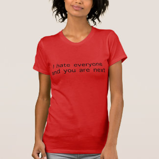 hate everyone and you are next t-shirt
