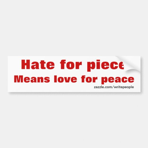 Hate for piece bumper stickers