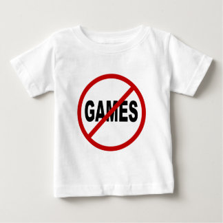 Hate Games / No Games Allowed Sign Statement Baby T-Shirt