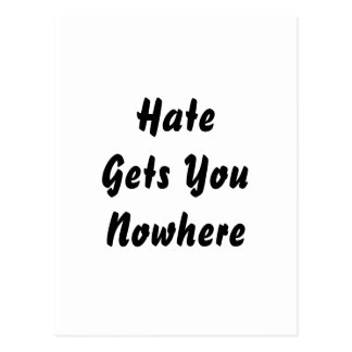 Hate Gets You Nowhere. Black and White Design. Postcard