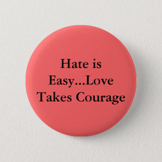 Hate is Easy...Love Takes Courage 6 Cm Round Badge