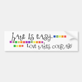 Hate is Easy, Love Takes Courage Bumper Sticker