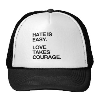 HATE IS EASY. LOVE TAKES COURAGE CAP