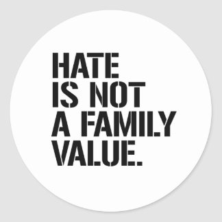 Hate is not a family value - - LGBTQ Rights -  Classic Round Sticker