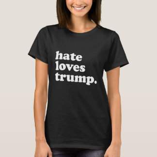 Hate Loves Trump -- Anti-Trump Design - - white -. T-Shirt