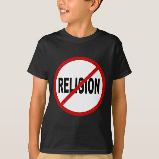 Hate Religion /No Religion Allowed Sign Statement T-Shirt