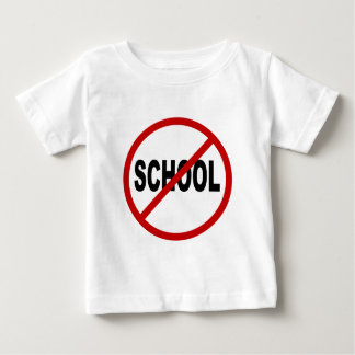 Hate School/No School Allowed Sign Statement Baby T-Shirt