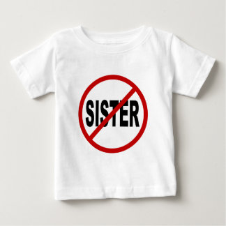 Hate Sister /No Sister Allowed Sign Statement Baby T-Shirt