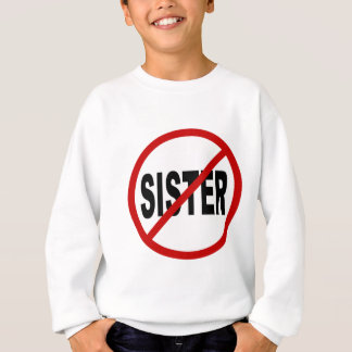Hate Sister /No Sister Allowed Sign Statement Sweatshirt