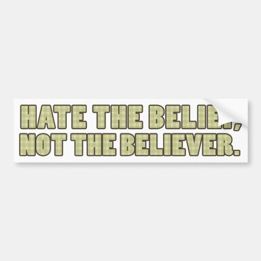 Hate the Belief, Not the Believer Bumper Sticker