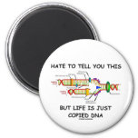 Hate To Tell You This But Life Is Just Copied DNA 6 Cm Round Magnet