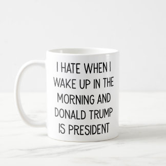 Hate to Wake Up With Donald Trump As President Mug