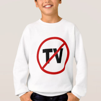 Hate TV /No TV Allowed Sign Statement Sweatshirt