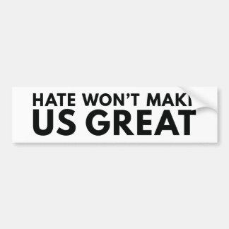 Hate Will Not Make US Great Bumper Sticker