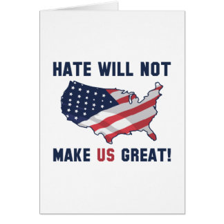Hate Will Not Make US Great Card