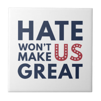 Hate Will Not Make US Great Ceramic Tile
