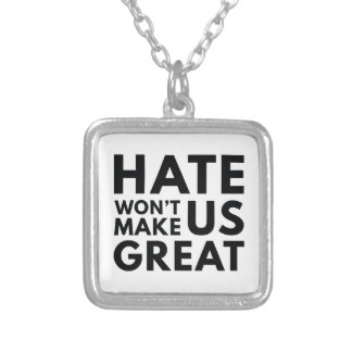 Hate Will Not Make US Great Silver Plated Necklace