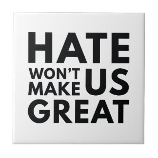Hate Will Not Make US Great Tile