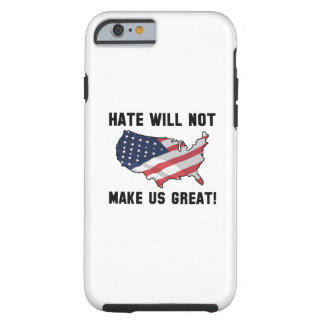 Hate Will Not Make US Great Tough iPhone 6 Case