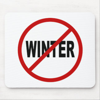 Hate Winter/No Winter Allowed Sign Statement Mouse Pad