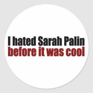 Hated Palin before it was cool Round Stickers